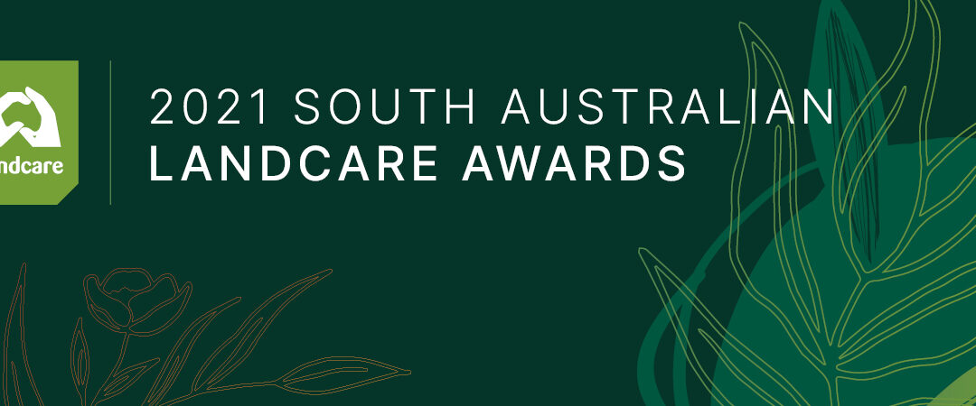 2021 SA Landcare Awards call for nomination. The awards recogniseindividuals and groups in South Australia for their outstanding contributions to preserving the unique Australian landscape